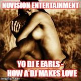 Yo DJ Earls - How a DJ makes Love..