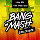Bang 'n Mash - Funk Ragga DnB - Rampshows #14 mixed by Bassconnect