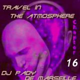 TRAVEL IN THE ATMOSPHERE # 16 DJ PADY DE MARSEILLE