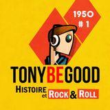 Tony Be Good   Histoire et Rock'n'Roll - 1950 -  #01 - PILOTE
