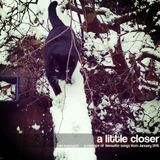 A LITTLE CLOSER - a mixtape of favourite songs from January 2015