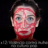 Episódio 12: A violência contra a mulher na cultura pop