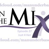 ManUnder Base - In The mix - Just for her @ Episode 27