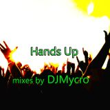 HANDS UP  MIXES BY DJ MYCRO