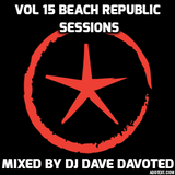 VOL 15 BEACH REPUBLIC SESSIONS MIXED LIVE BY DJ DAVE DAVOTED 2017