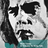 Nick Cave: A Tribute to King Ink