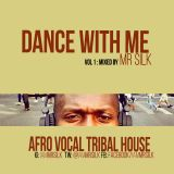 Dance with Me : Vol 1 - Mr Silk Afrohouse Mix