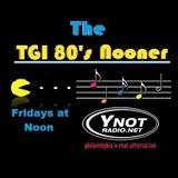 T.G.I. 80's Nooner - 3/10/17