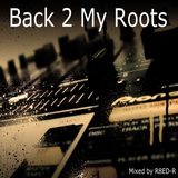 Back 2 My Roots [Mixed by R8ED-R]