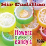 Sir Cadillac presents flowerz, sweets & candy's vol 03