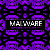 Malware - Live From SoCal Vol 20
