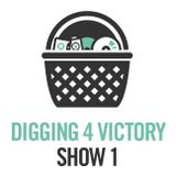 Digging 4 Victory – Show 1
