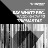 Tripmastaz 'Say What' Ramon Tapia Radio Show