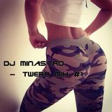DJ Minas'tro - Twerk Mix #1