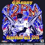 DJ KENNY 12PM DANCEHALL MIX OCT 2016