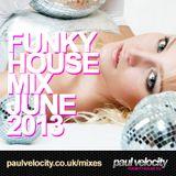 Funky House DJ Paul Velocity Funky House Mix June 2013
