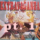 EXTRAVAGANZA PT. 1