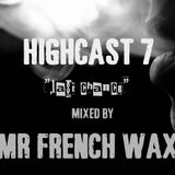 HIGHCAST 7 mixed by MR FRENCH WAX