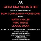 """Stagione 4. Puntata 36. """"BUON COMPLEANNO PROFESSORE!"""" con M. CIGALINI, F. TREVES E C. ZUCCA."""