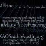 Many Pipes Heaving EGE KAOS radio Austin Mosh Pit Hell of Metal Punk Hardcore w doormouse dmf
