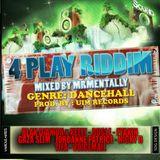 4 Play Riddim Mix By Mr Mentally (April 2013)
