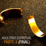 Adultério Espiritual - Parte 4 - Final