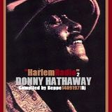 "Harlem Radio 2 ""Donny Hathaway"" Compiled by Beppe14091971Dj"