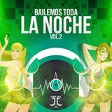 BAILEMOS TODA LA NOCHE MIX VOL 2 BY DJ JJ