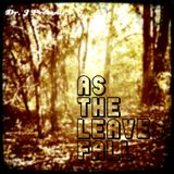 Dr. J Presents: As The Leaves Fall