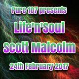 Life'n'Soul Presents Scott Malcolm, Pure107. 24th February 2017