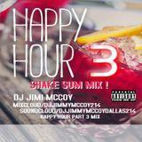 HAPPY HOUR 3 MIX SHAKE SUM DJ JIMI MCCOY AUG.2017