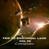 TRIP TO EMOTIONAL LAND VOL 99  - Contemplation -