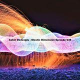 Askin Dedeoglu - Elastic Dimension Episode 036