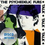 Disco Por Inteiro: Psychedelic Furs -Talk talk talk