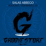 SALAS ABREGO - GROOVE STORE PODCAST FEB-MARZO 19