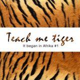 Teach me tiger - It began in Afrika #1
