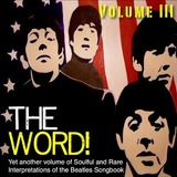 The Word! Volume III: Yet Another Mix of Rare & Soulful Interpretations of the Beatles Songbook