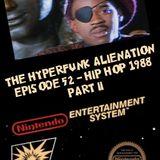 The Hyperfunk Alienation - Episode 52 - Hip Hop 1988 Part 2