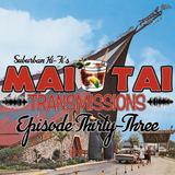 Mai Tai Transmissions - Episode Thirty-Three