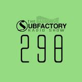 The Subfactory Radio Show #298