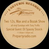 Two 12s Wax and a Bozak With Tony Troffa 7-2-17 Edition with Special Guest DJ Spacey Sissick