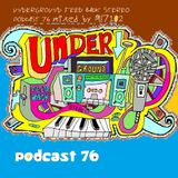 UNDERGROUND FEED BACK STEREO PODCAST 76 (mixed by ML7102)