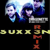 DRAGONETTE - MY LEGS ( SUXX3N EDIT )
