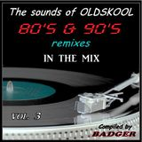 The 80's & 90's Remixes In The Badger's Mix vol.3