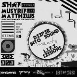 Deeper Into Sound meets L.I.F.E. Sessions [SHAF vs. Musyrif Matthews]