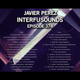 Javier Pérez - Interfusounds Episode 378 (December 10 2017)