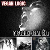 VEGAN LOGIC - OISEAUX-TEMPÊTE - 15.11.2017
