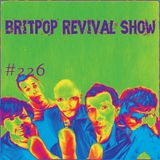 Britpop Revival Show #226 10th January 2018