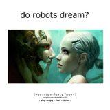 Do Robots Dream? [session 044]