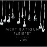 Mert Batigun - Radiopot Podcast#003